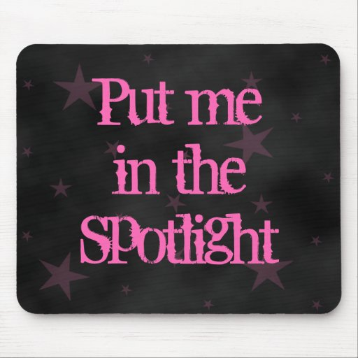 Put me in the spotlight mouse pads