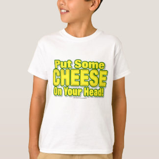 Put Some CHEESE On Your Head! T Shirt