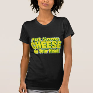 Put Some CHEESE On Your Head! Tees