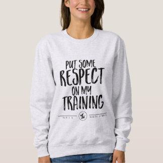 Put some respect! sweatshirt