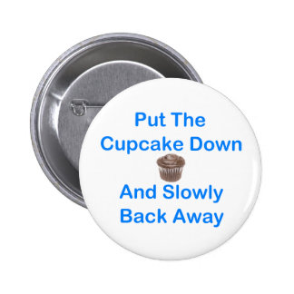 Put The Cupcake Down And Slowly Back Away 6 Cm Round Badge