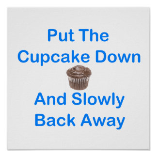 Put The Cupcake Down And Slowly Back Away Poster
