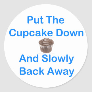Put The Cupcake Down And Slowly Back Away Round Sticker