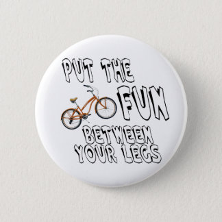 Put the Fun Between Your Legs! 6 Cm Round Badge