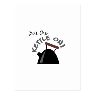PUT THE KETTLE ON POSTCARD