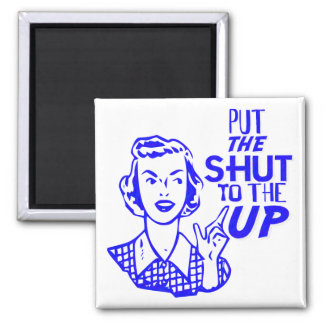 Put The Shut To The Up Square Magnet