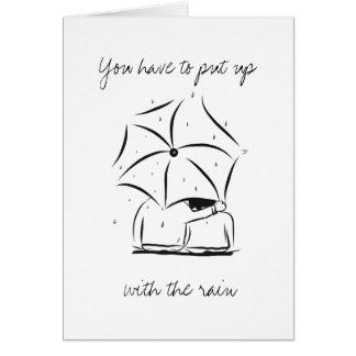 Put up with the rain - Appreciate the sunshine Card