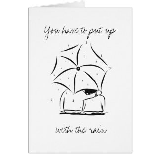 Put up with the rain - Appreciate the sunshine Greeting Card