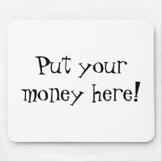 Put your money here! mouse pad