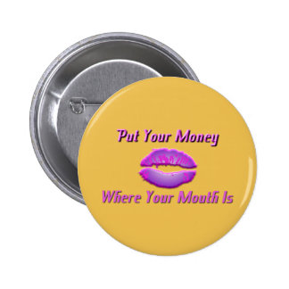 Put Your Money Where Your Mouth Is Button