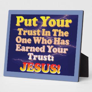 Put Your Trust In Jesus! He Has Earned It! Plaques
