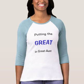 Putting the GREAT in Great-Aunt Tshirt