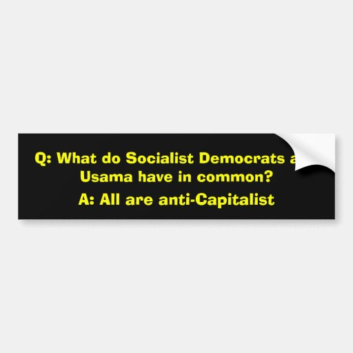 Q: What do Socialist Democrats and Usama have i... Bumper Stickers