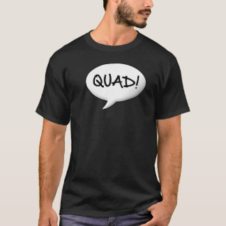 Quad! Speech bubble T-Shirt