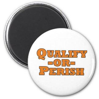 Qualify or Perish 6 Cm Round Magnet