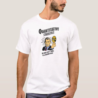 Quantitative Statistics is the Next Best Thing T-Shirt