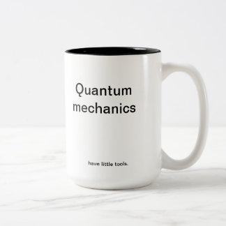 Quantum mechanics have little tools. coffee mugs