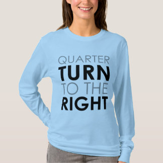 Quarter Turn To The Right T-Shirt