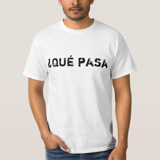 ¿Qué pasa in spanish means what's up? T-Shirt