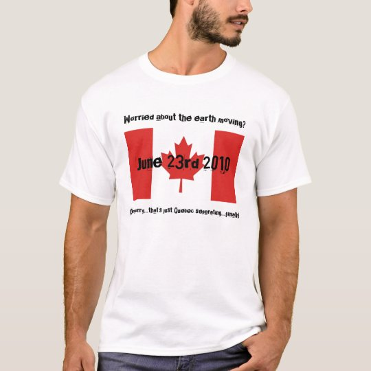 Quebec separating-Earthquake T-Shirt