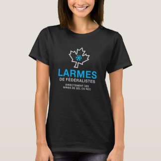Quebec tears of fereralists humour T-Shirt