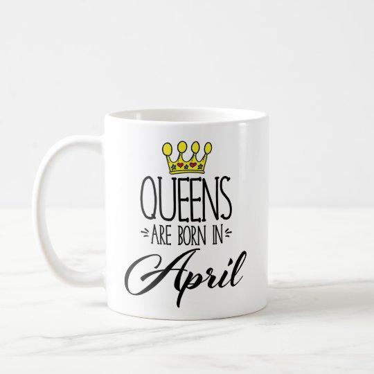 Queen Are Born In April Coffee Mug