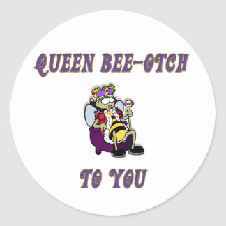 Queen Bee-otch Round Sticker