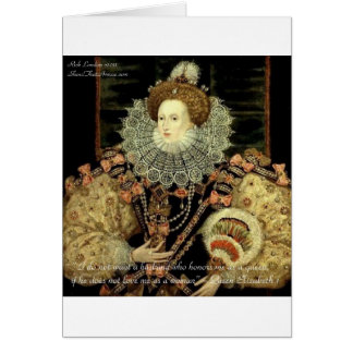 Queen Elizabeth 1 Love/Honour Love Quote Gifts Greeting Card
