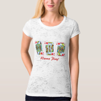 Queen,King,Jack of Hearts, /Wanna Play? T-Shirt