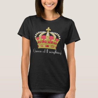Queen of Everything! T-Shirt