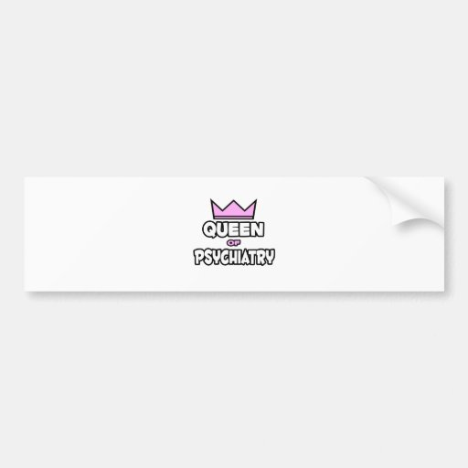 Queen of Psychiatry Bumper Stickers