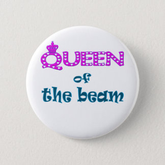 Queen of the Beam 6 Cm Round Badge
