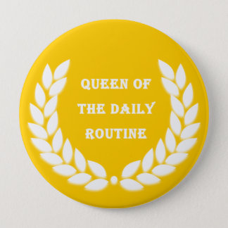 Queen of the daily routine 10 cm round badge