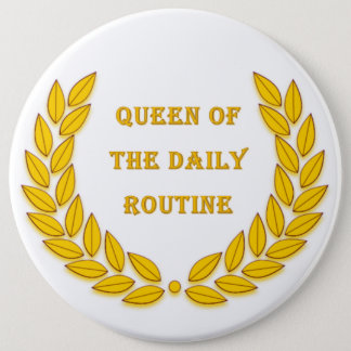 Queen of the daily routine 6 cm round badge