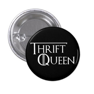 Queen of Thrifting Button