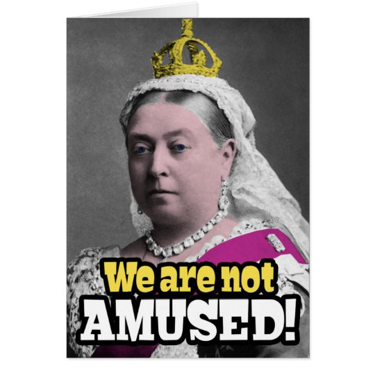 "Queen Victoria - ""We Are Not Amused!"" Card"