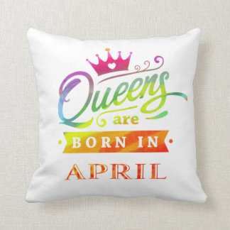 Queens are born in April Birthday Gift Cushion