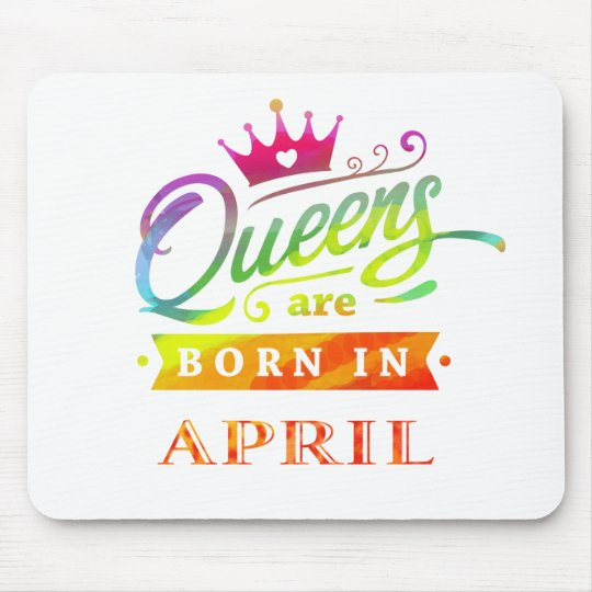 Queens are born in April Birthday Gift Mouse Mat