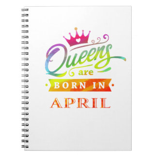 Queens are born in April Birthday Gift Spiral Notebook