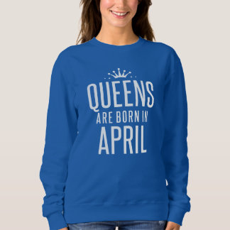 Queens Are Born In April Sweatshirt