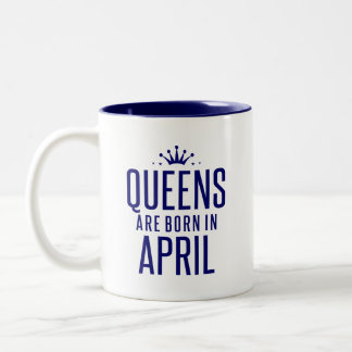 Queens Are Born In April Two-Tone Coffee Mug