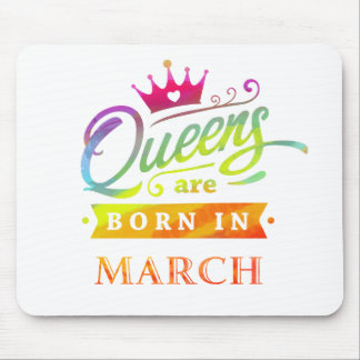 Queens are born in March Birthday Gift Mouse Mat