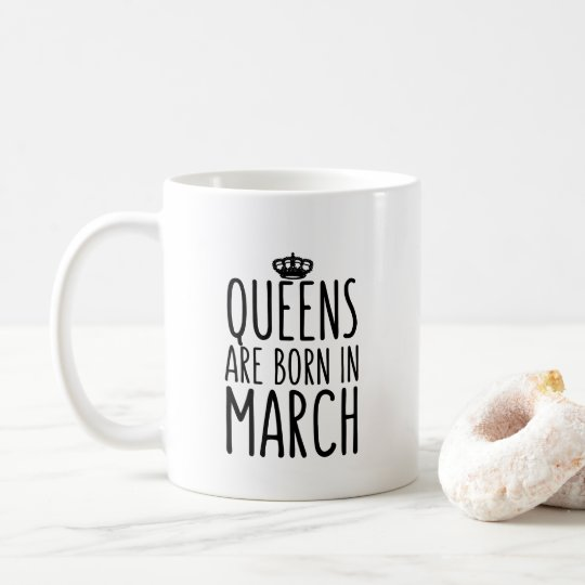 Queens are born in March Coffee Mug