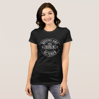 Queens Are Born in October   OctoberBirthday Woman T-Shirt