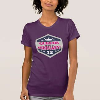Queens Are Born On February 12th T-Shirt