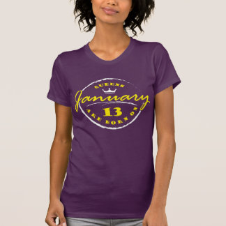 Queens Are Born On January 13 T-Shirt