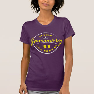 Queens Are Born On January 31 T-Shirt