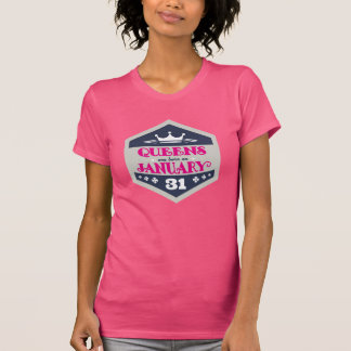Queens Are Born On January 31st T-Shirt