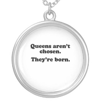 Queens aren't chosen they're born jewelry