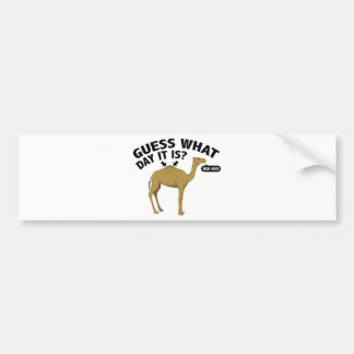 Quess What Day It Is? Bumper Sticker
